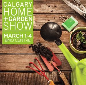 Calgary Home + Garden Show March 1-4, 2018